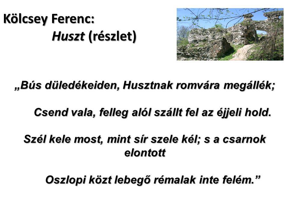 """Kölcsey Ferenc: Huszt (részlet) """"Bús düledékeiden, Husztnak romvára megállék; Csend vala, felleg alól szállt fel az éjjeli hold."""