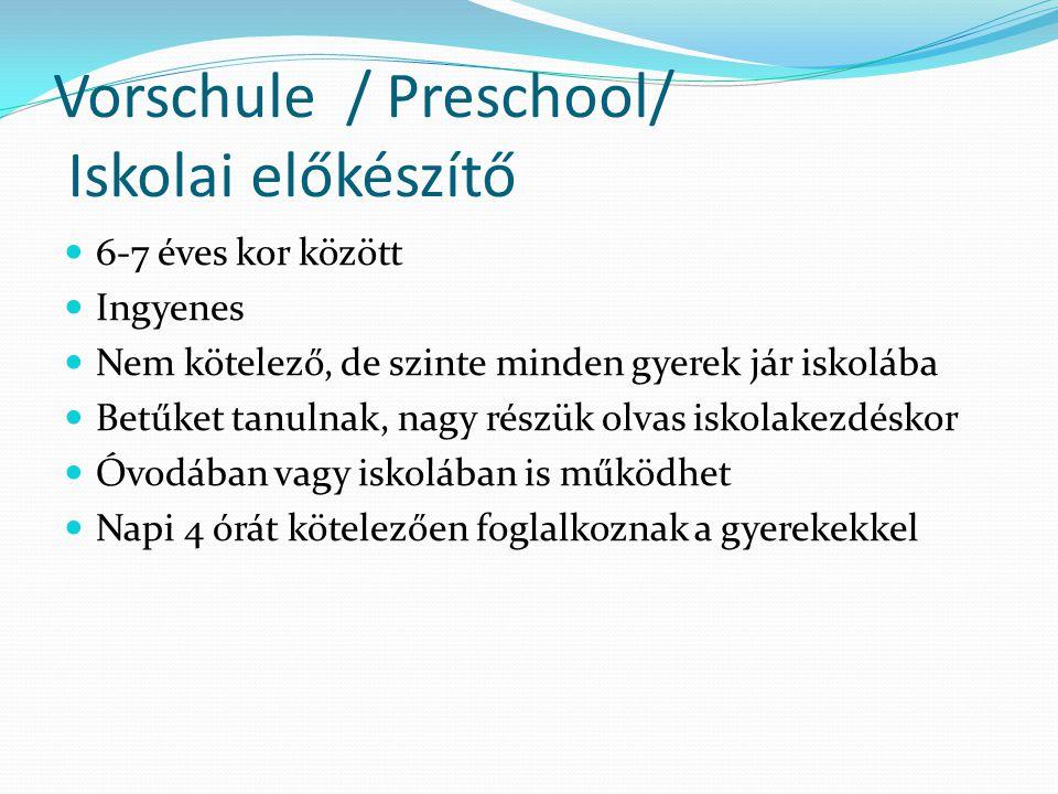 Vorschule / Preschool/ Iskolai előkészítő  6-7 éves kor között  Ingyenes  Nem kötelező, de szinte minden gyerek jár iskolába  Betűket tanulnak, na