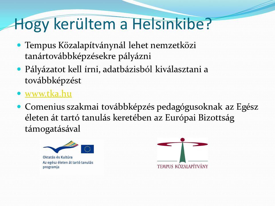 Hogy kerültem a Helsinkibe?  Tempus Közalapítványnál lehet nemzetközi tanártovábbképzésekre pályázni  Pályázatot kell írni, adatbázisból kiválasztan