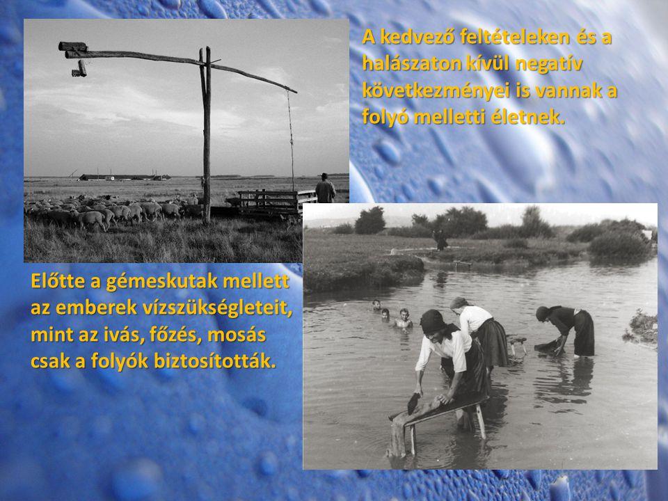 Előtte a gémeskutak mellett az emberek vízszükségleteit, mint az ivás, főzés, mosás csak a folyók biztosították. A kedvező feltételeken és a halászato