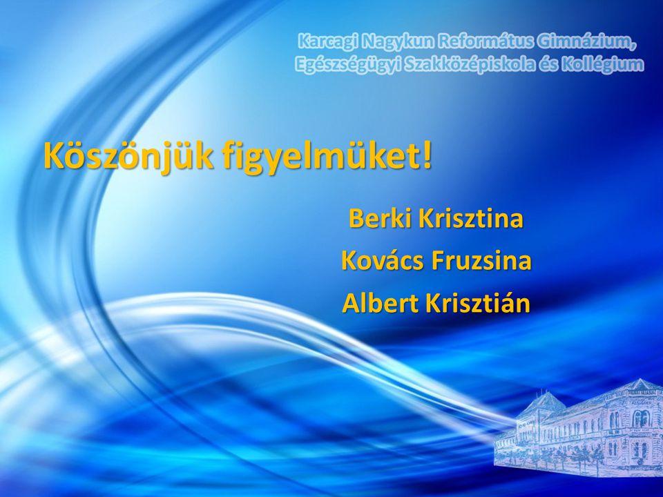 Köszönjük figyelmüket! Berki Krisztina Kovács Fruzsina Albert Krisztián