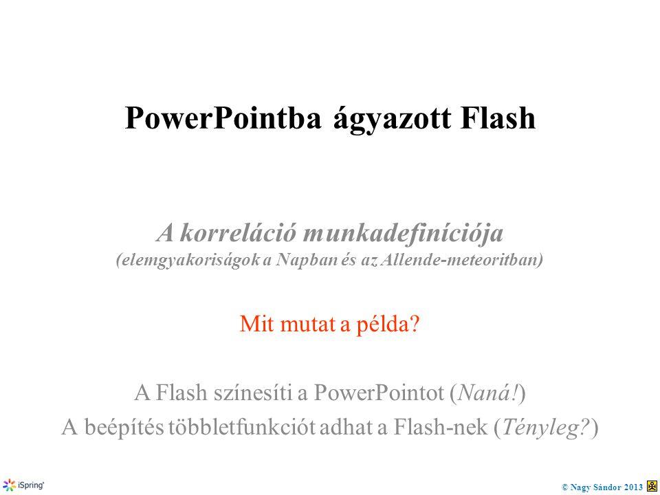 PowerPointba ágyazott Flash A korreláció munkadefiníciója (elemgyakoriságok a Napban és az Allende-meteoritban) Mit mutat a példa? A Flash színesíti a