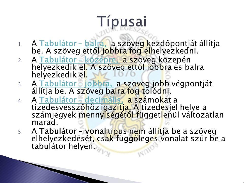 1. A Tabulátor – balra, a szöveg kezdőpontját állítja be. A szöveg ettől jobbra fog elhelyezkedni.Tabulátor – balra, 2. A Tabulátor – középre, a szöve