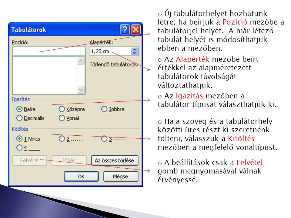 Formázatlan szöveg Formázott szöveg (bal tabulátor 3cm-nél, közép tabulátor 6cm-nél, jobbra tabulátor 9cm-nél, decimális tabulátor 12 cm-nél) A Tabulátorok panel megnyitása