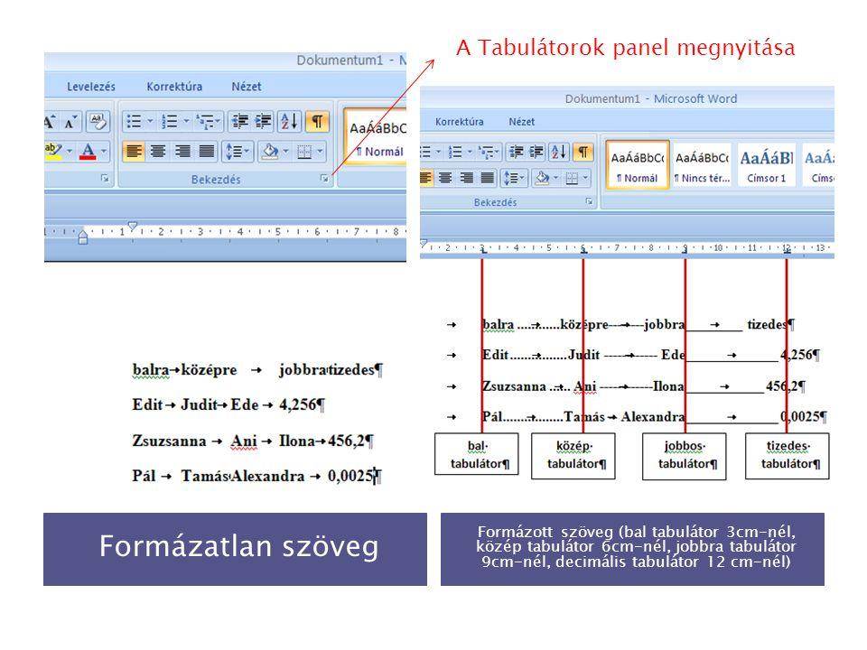 Formázatlan szöveg Formázott szöveg (bal tabulátor 3cm-nél, közép tabulátor 6cm-nél, jobbra tabulátor 9cm-nél, decimális tabulátor 12 cm-nél) A Tabulá