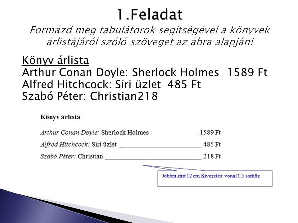Könyv árlista Arthur Conan Doyle: Sherlock Holmes1589 Ft Alfred Hitchcock: Síri üzlet485 Ft Szabó Péter: Christian218 Ft