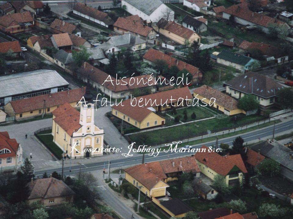 Alsónémedi A falu bemutatása Készítette: Jobbágy Mariann 8.c.