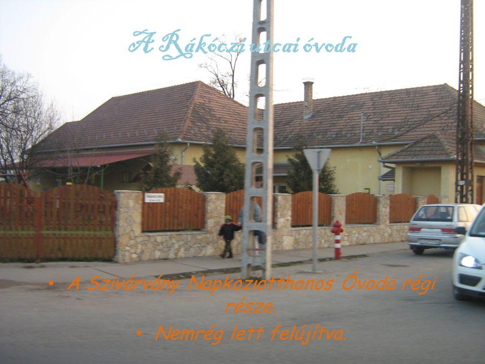 A Rákóczi utcai óvoda • A Szivárvány Napköziotthonos Óvoda régi része. • Nemrég lett felújítva.