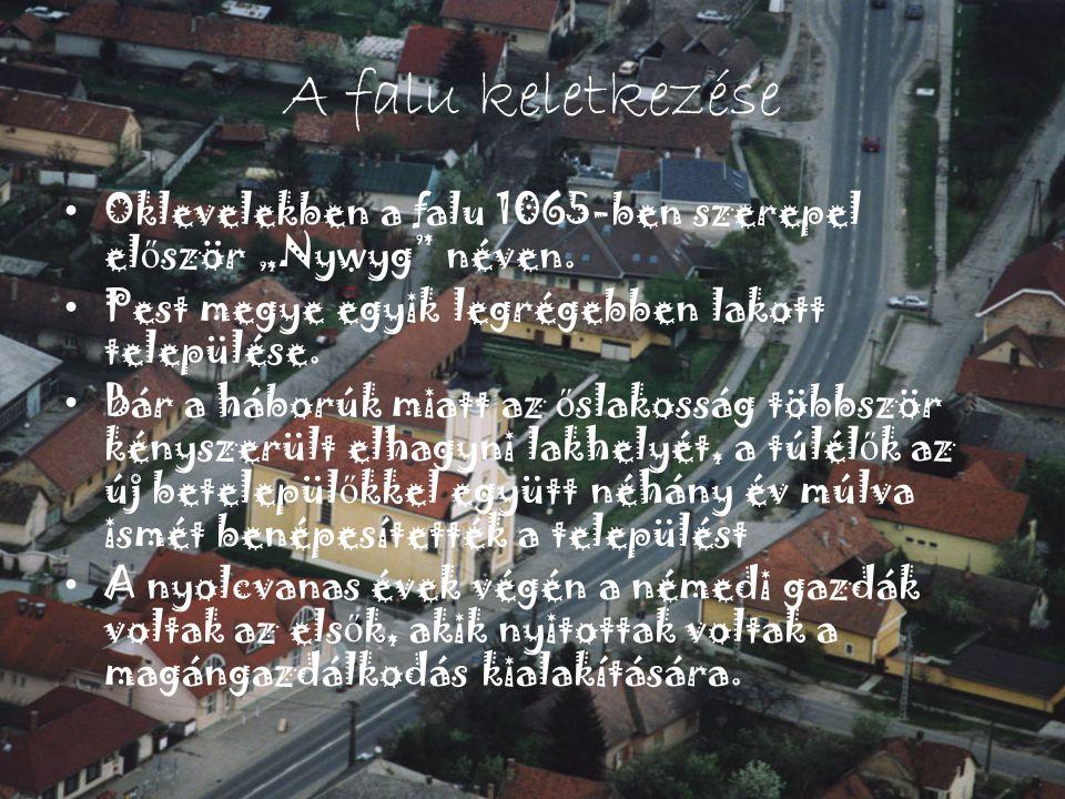 """A falu keletkezése • Oklevelekben a falu 1065-ben szerepel el ő ször """"Nywyg"""" néven. • Pest megye egyik legrégebben lakott települése. • Bár a háborúk"""