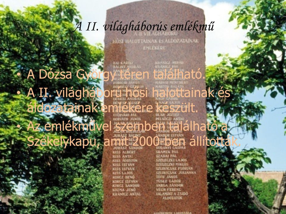 A II. világháborús emlékmű • A Dózsa György téren található. • A II. világháború hősi halottainak és áldozatainak emlékére készült. • Az emlékművel sz