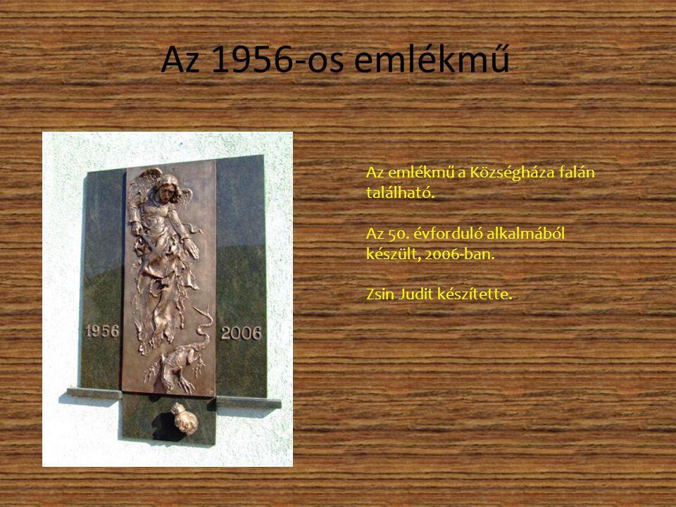 Az 1956-os emlékmű Az emlékmű a Községháza falán található. Az 50. évforduló alkalmából készült, 2006-ban. Zsin Judit készítette.