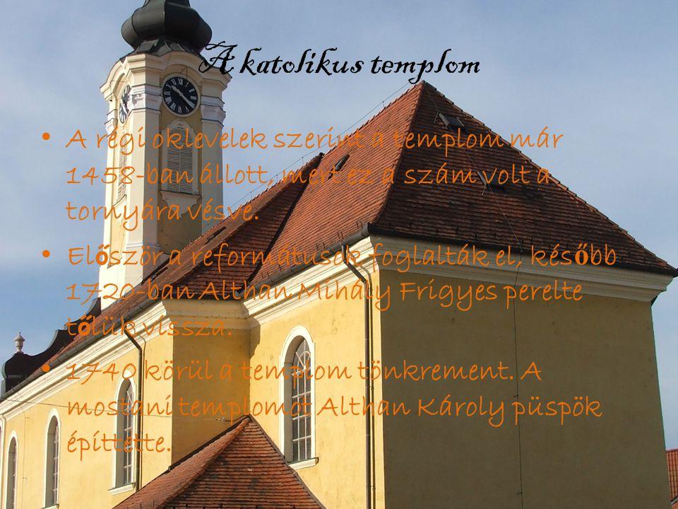 A katolikus templom • A régi oklevelek szerint a templom már 1458-ban állott, mert ez a szám volt a tornyára vésve. • El ő ször a reformátusok foglalt
