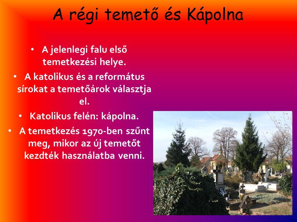 A régi temető és Kápolna • A jelenlegi falu első temetkezési helye. • A katolikus és a református sírokat a temetőárok választja el. • Katolikus felén