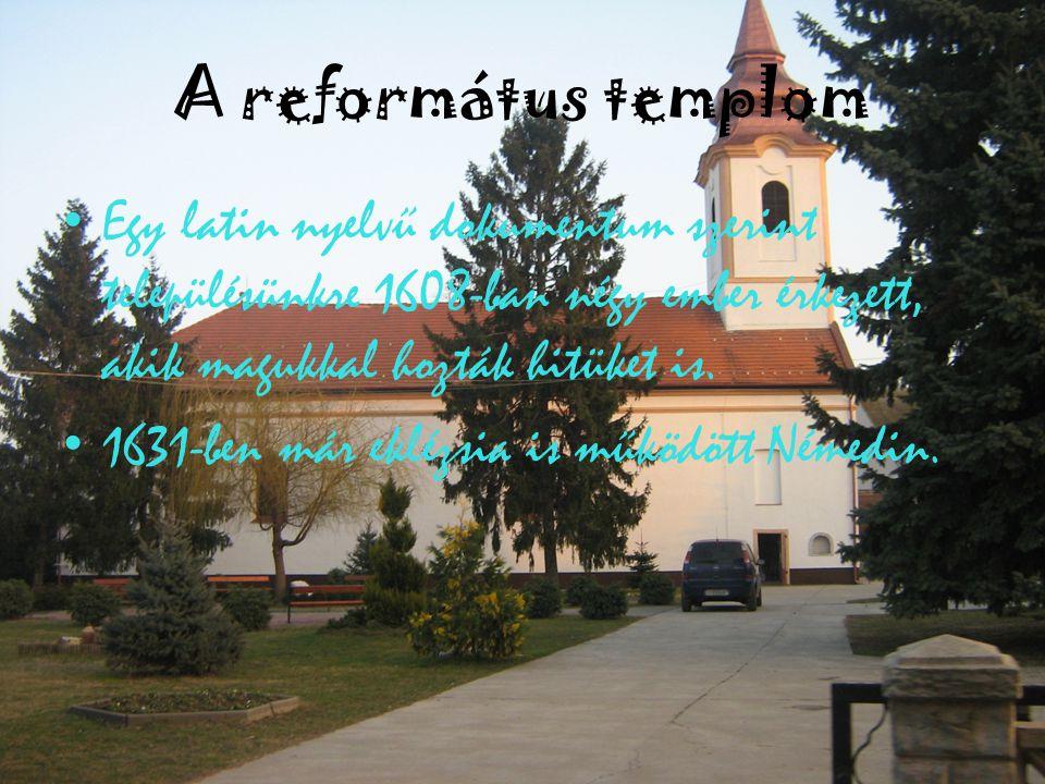 A református templom •E•Egy latin nyelvű dokumentum szerint településünkre 1608-ban négy ember érkezett, akik magukkal hozták hitüket is. •1•1631-ben