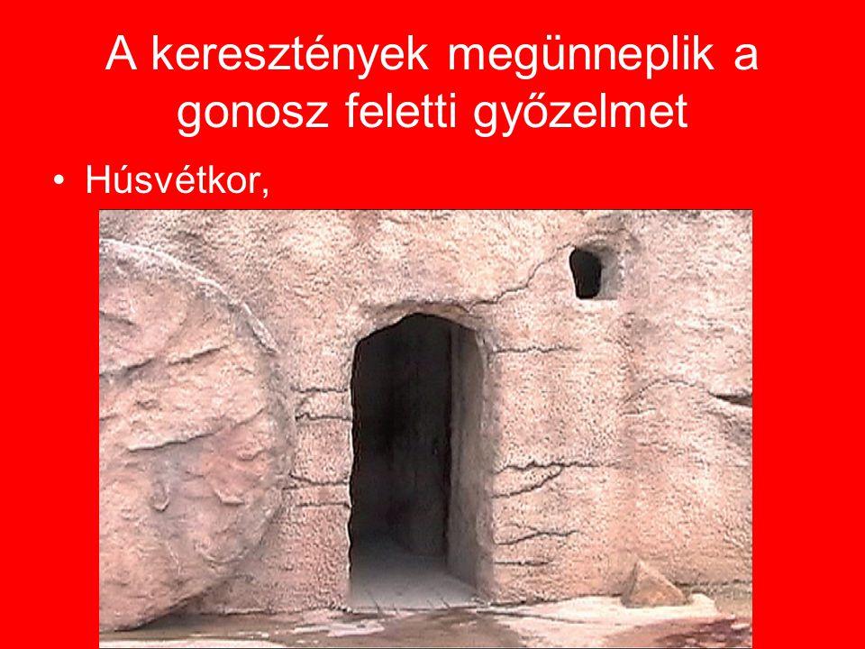 A keresztények megünneplik a gonosz feletti győzelmet •Húsvétkor,