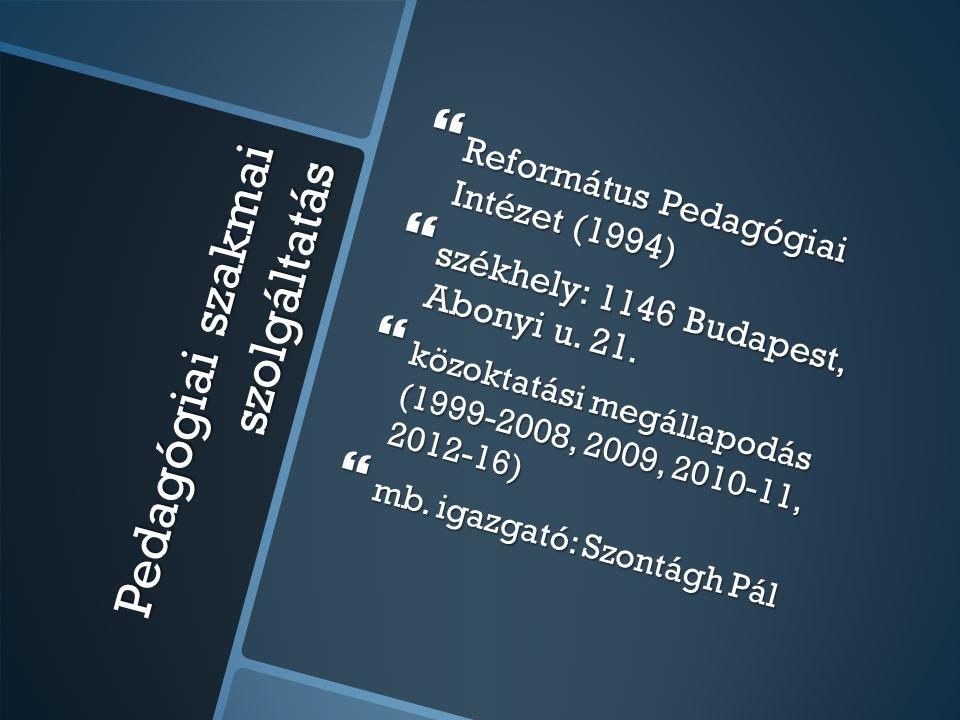 Pedagógiai szakmai szolgáltatás  Református Pedagógiai Intézet (1994)  székhely: 1146 Budapest, Abonyi u. 21.  közoktatási megállapodás (1999-2008,
