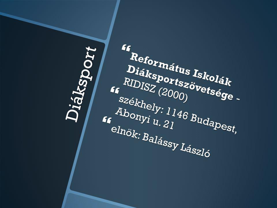 Diáksport  Református Iskolák Diáksportszövetsége - RIDISZ (2000)  székhely: 1146 Budapest, Abonyi u. 21  elnök: Balássy László