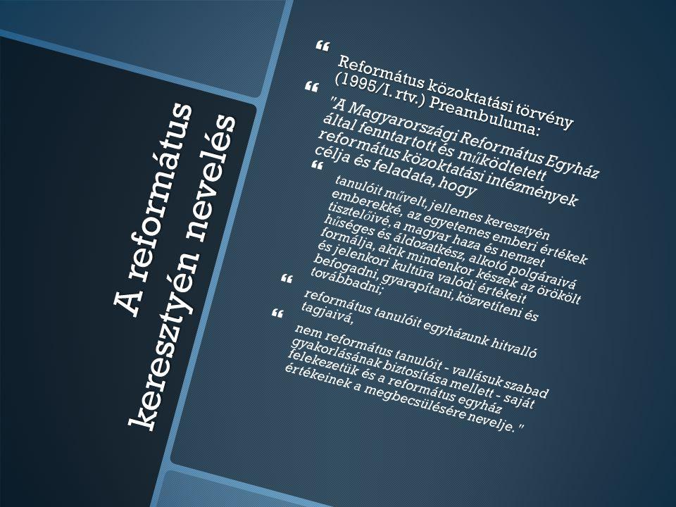 A református keresztyén nevelés  Református közoktatási törvény (1995/I. rtv.) Preambuluma:  
