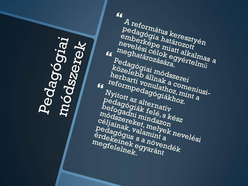 Pedagógiai módszerek   A református keresztyén pedagógia határozott emberképe miatt alkalmas a nevelési célok egyértelm ű meghatározására.   Pedag