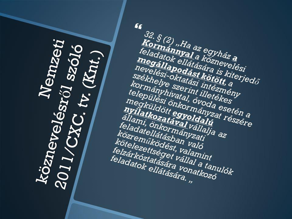 """Nemzeti köznevelésr ő l szóló 2011/CXC. tv. (Knt.)   32. § (2) """"Ha az egyház a Kormánnyal a köznevelési feladatok ellátására is kiterjed ő megállapo"""
