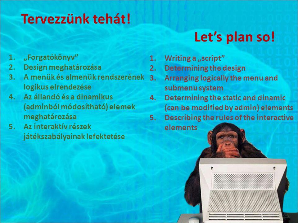 """Tervezzünk tehát! Let's plan so! 1.""""Forgatókönyv"""" 2.Design meghatározása 3.A menük és almenük rendszerének logikus elrendezése 4.Az állandó és a dinam"""