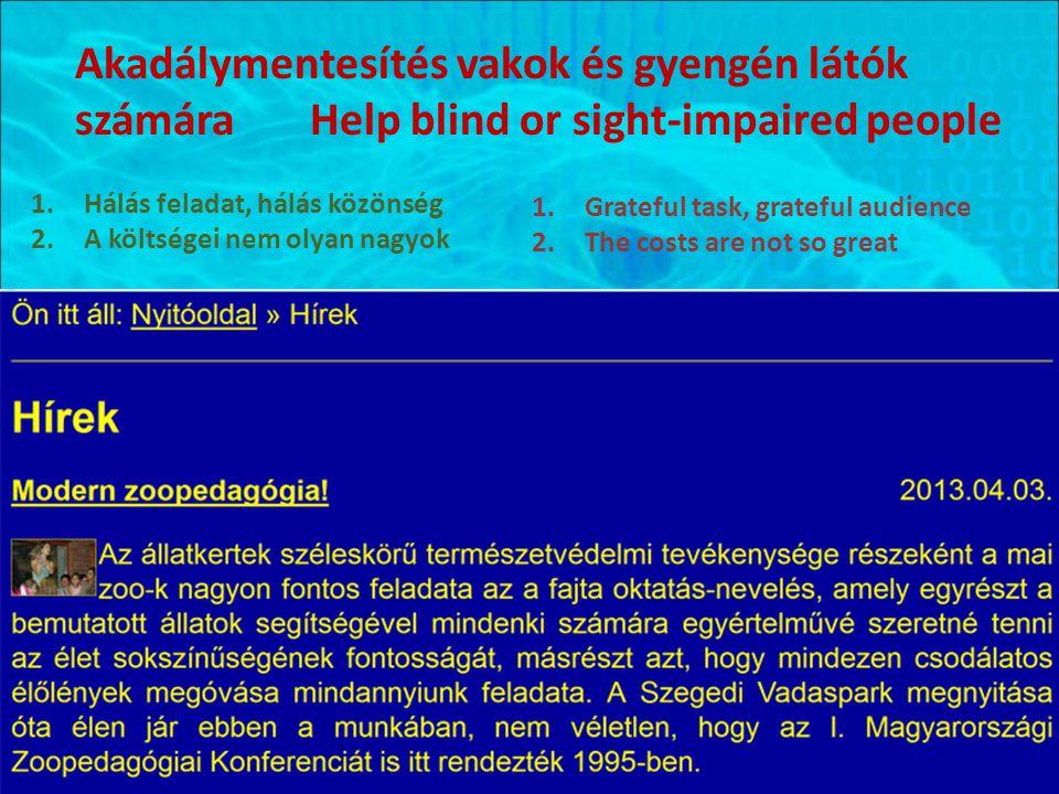 Akadálymentesítés vakok és gyengén látók számára Help blind or sight-impaired people 1.Hálás feladat, hálás közönség 2.A költségei nem olyan nagyok 1.Grateful task, grateful audience 2.The costs are not so great
