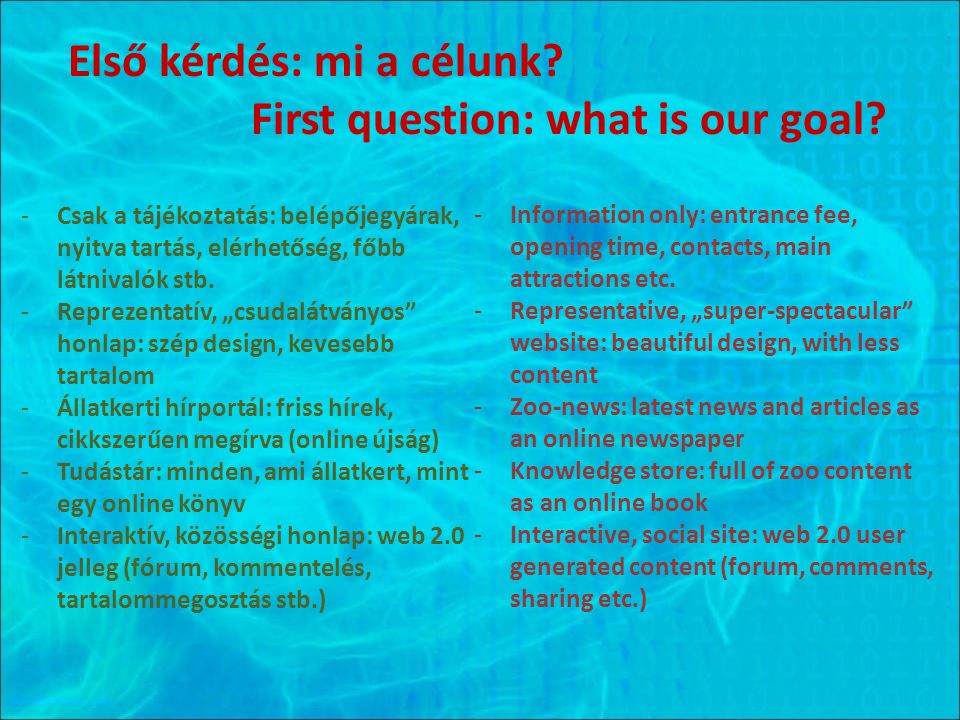 Első kérdés: mi a célunk. First question: what is our goal.