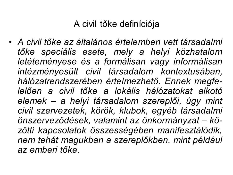 A civil tőke definíciója •A civil tőke az általános értelemben vett társadalmi tőke speciális esete, mely a helyi közhatalom letéteményese és a formál