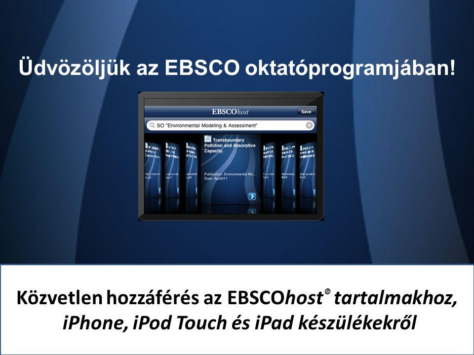 EBSCOhost iPhone/iTouch Application Közvetlen hozzáférés az EBSCOhost ® tartalmakhoz, iPhone, iPod Touch és iPad készülékekről Üdvözöljük az EBSCO okt