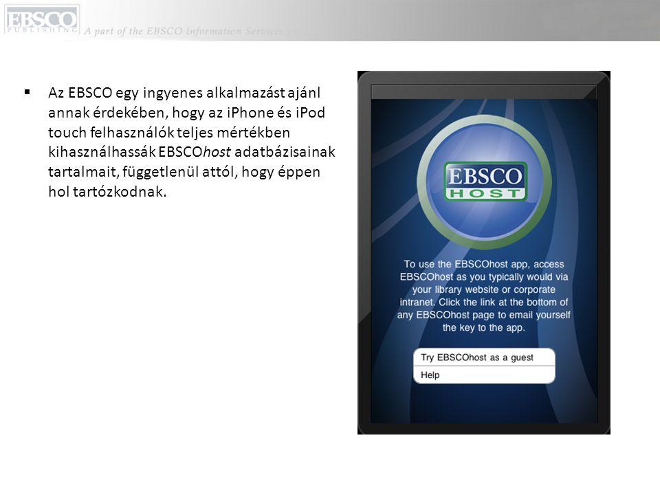  Az EBSCO egy ingyenes alkalmazást ajánl annak érdekében, hogy az iPhone és iPod touch felhasználók teljes mértékben kihasználhassák EBSCOhost adatbá