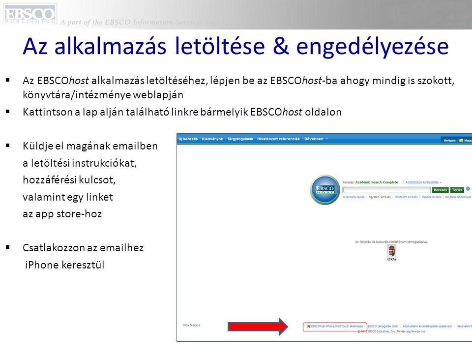 Az alkalmazás letöltése & engedélyezése  Az EBSCOhost alkalmazás letöltéséhez, lépjen be az EBSCOhost-ba ahogy mindig is szokott, könyvtára/intézmény
