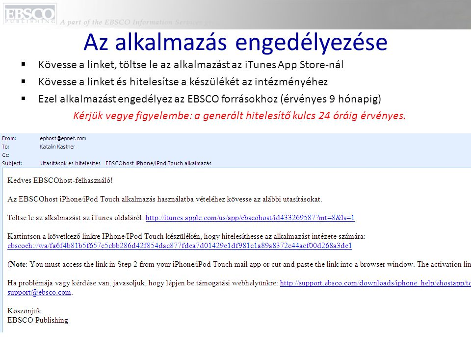 Az alkalmazás engedélyezése  Kövesse a linket, töltse le az alkalmazást az iTunes App Store-nál  Kövesse a linket és hitelesítse a készülékét az int