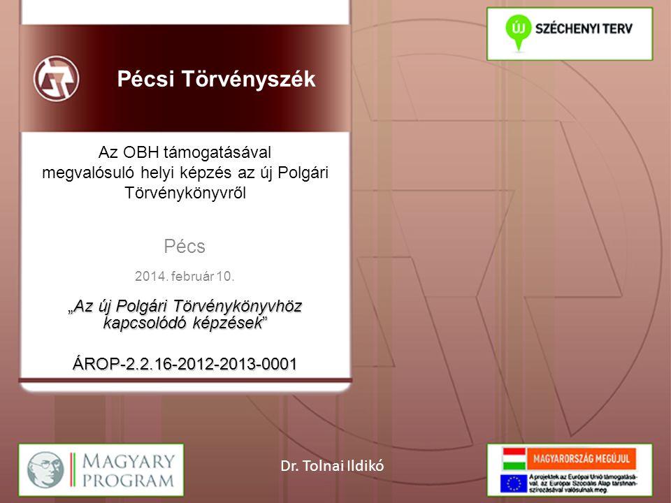 """Pécs 2014. február 10. """"Az új Polgári Törvénykönyvhöz kapcsolódó képzések"""" ÁROP-2.2.16-2012-2013-0001 Az OBH támogatásával megvalósuló helyi képzés az"""