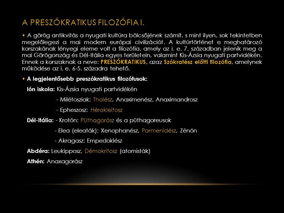AZ ANTIK GÖRÖG FILOZÓFIA Az antik görög filozófia korszakhatárai: 1.) Preszókratikus filozófia: i. e. 6-5. század 2.) Klasszikus görög filozófia: Szók