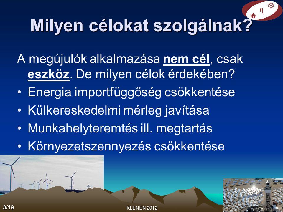 Milyen célokat szolgálnak? A megújulók alkalmazása nem cél, csak eszköz. De milyen célok érdekében? •Energia importfüggőség csökkentése •Külkereskedel