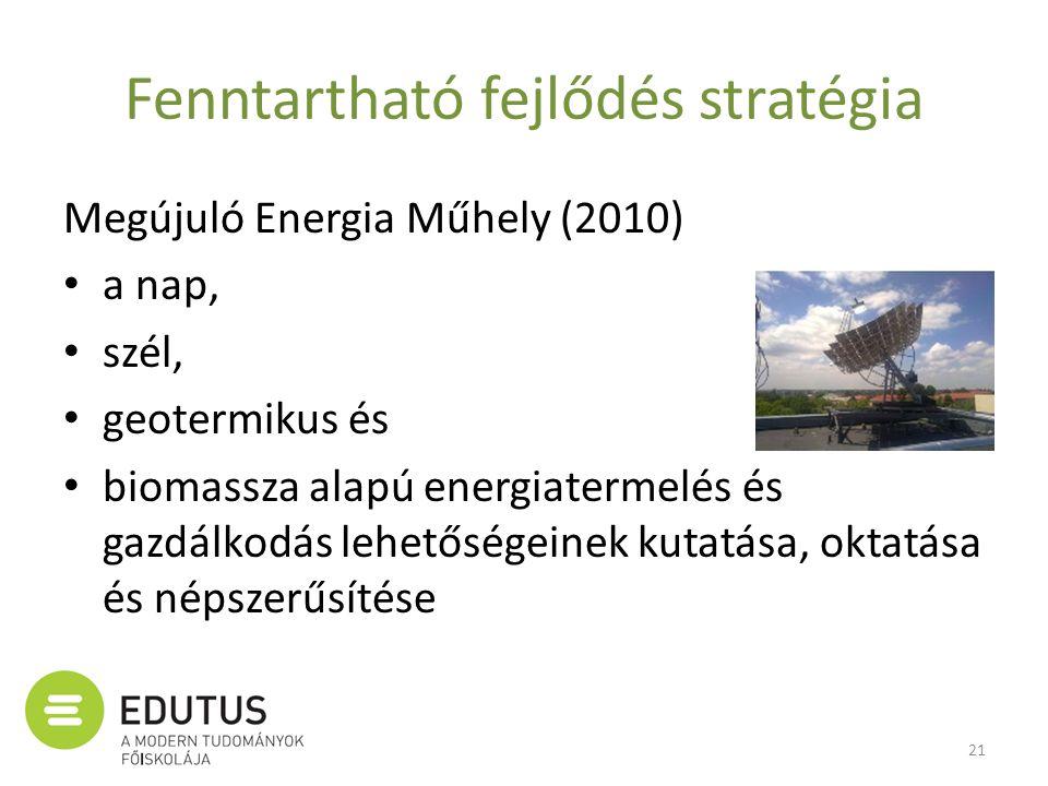 Fenntartható fejlődés stratégia Megújuló Energia Műhely (2010) • a nap, • szél, • geotermikus és • biomassza alapú energiatermelés és gazdálkodás lehe