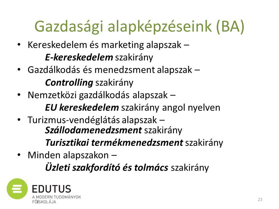 Gazdasági alapképzéseink (BA) • Kereskedelem és marketing alapszak – E-kereskedelem szakirány • Gazdálkodás és menedzsment alapszak – Controlling szak