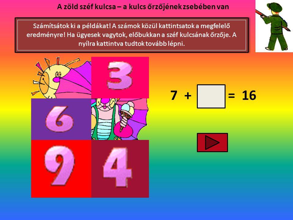 6 + = 13 A zöld széf kulcsa – a kulcs őrzőjének zsebében van Számítsátok ki a példákat! A számok közül kattintsatok a megfelelő eredményre! Ha ügyesek