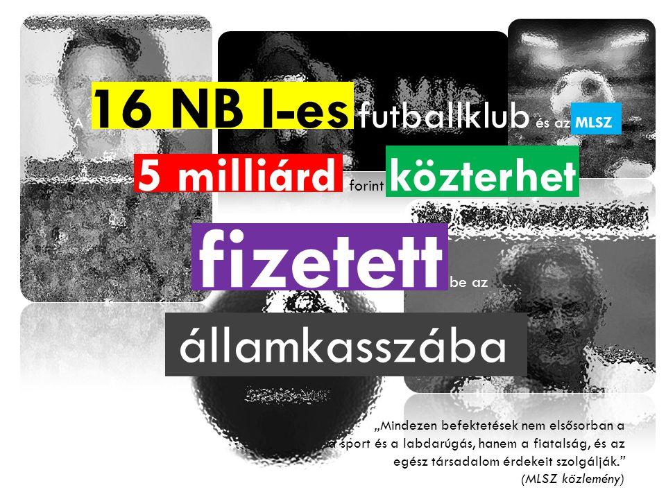 """A 16 NB I-es futballklub és az MLSZ 5 milliárd forint közterhet fizetett be az államkasszába """"Mindezen befektetések nem elsősorban a a sport és a labd"""