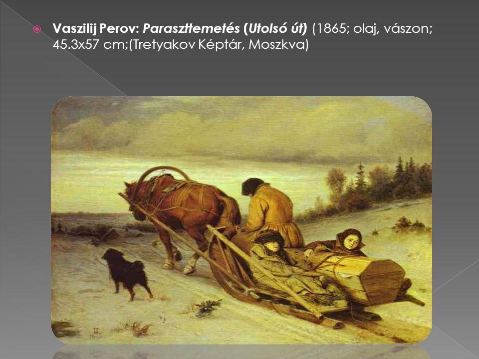  Vaszilij Perov: Paraszttemetés ( Utolsó út) (1865; olaj, vászon; 45.3x57 cm;(Tretyakov Képtár, Moszkva)