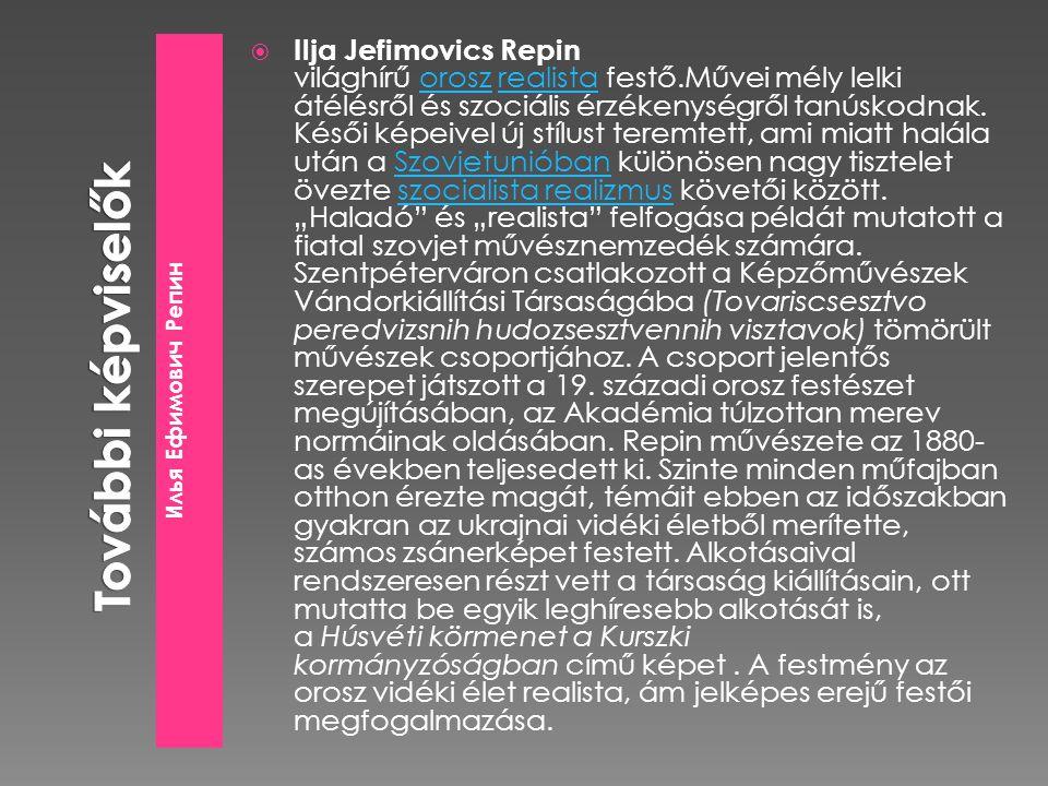 Илья Ефимович Репин  Ilja Jefimovics Repin világhírű orosz realista festő.Művei mély lelki átélésről és szociális érzékenységről tanúskodnak. Késői k
