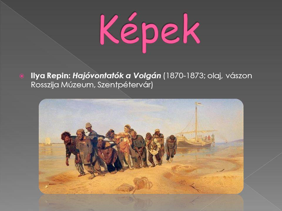  Ilya Repin: Hajóvontatók a Volgán (1870-1873; olaj, vászon Rosszija Múzeum, Szentpétervár)
