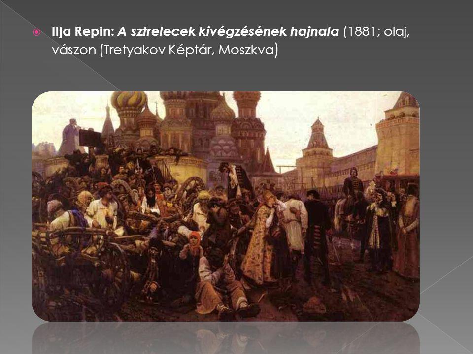  Ilja Repin: A sztrelecek kivégzésének hajnala (1881; olaj, vászon (Tretyakov Képtár, Moszkva )