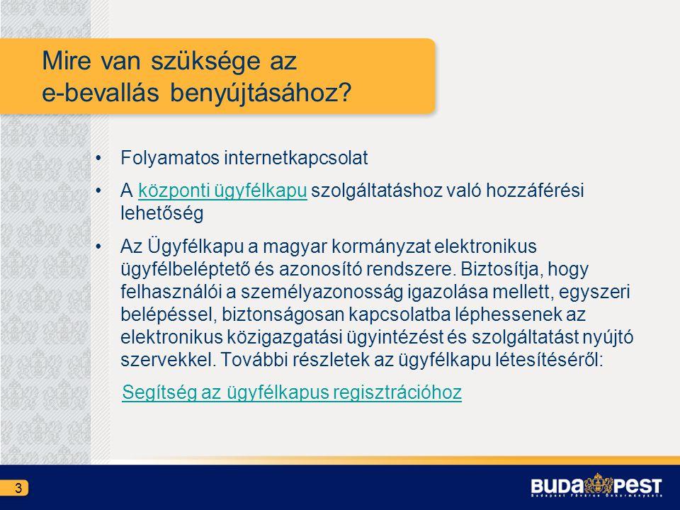 Mire van szüksége az e-bevallás benyújtásához? •Folyamatos internetkapcsolat •A központi ügyfélkapu szolgáltatáshoz való hozzáférési lehetőségközponti
