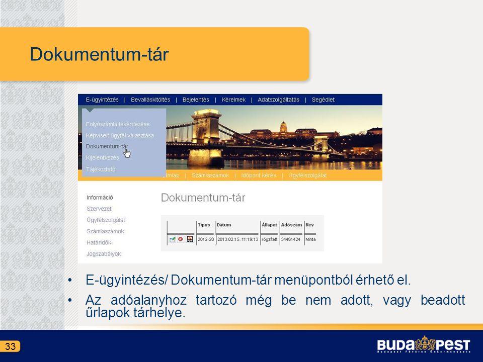 Dokumentum-tár •E-ügyintézés/ Dokumentum-tár menüpontból érhető el. •Az adóalanyhoz tartozó még be nem adott, vagy beadott űrlapok tárhelye. 33