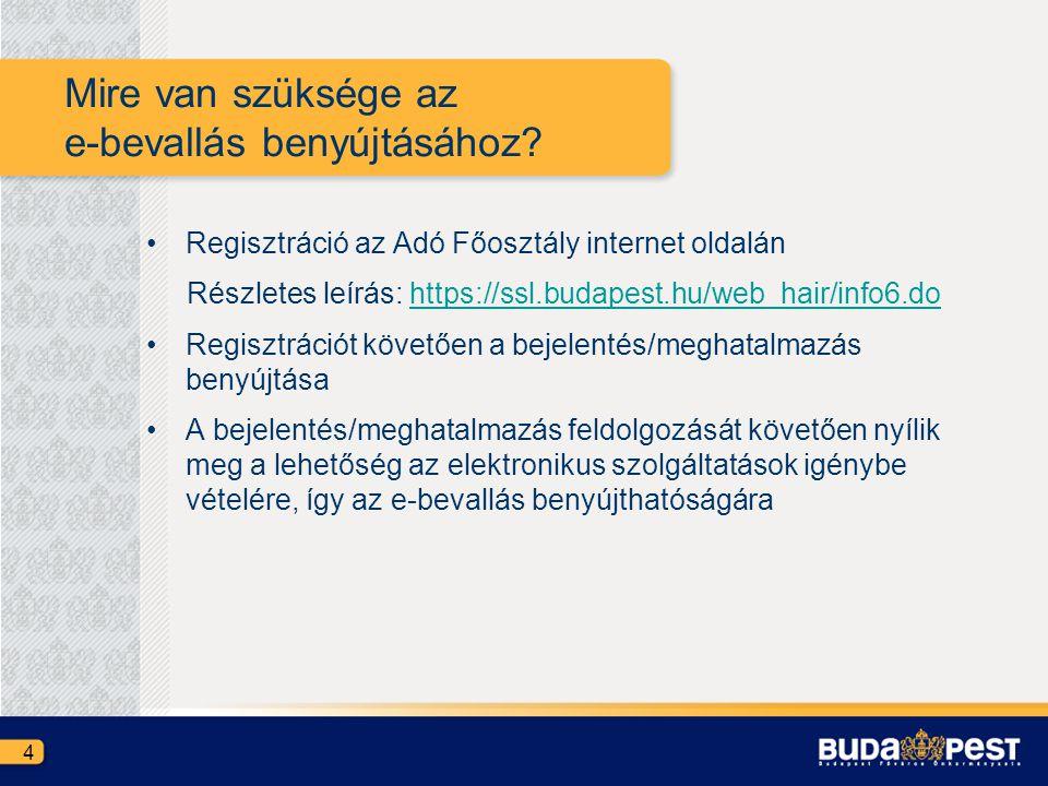 Mire van szüksége az e-bevallás benyújtásához? •Regisztráció az Adó Főosztály internet oldalán Részletes leírás: https://ssl.budapest.hu/web_hair/info