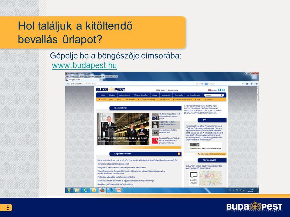Hol találjuk a kitöltendő bevallás űrlapot? Gépelje be a böngészője címsorába: www.budapest.hu 5