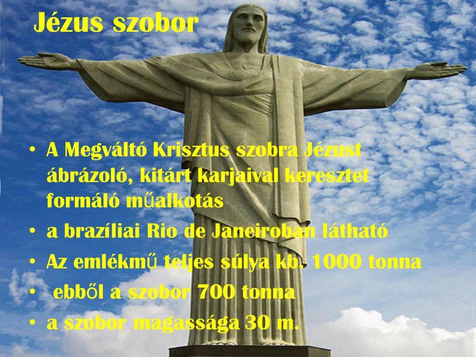 Jézus szobor • A Megváltó Krisztus szobra Jézust ábrázoló, kitárt karjaival keresztet formáló m ű alkotás • a brazíliai Rio de Janeiroban látható • Az emlékm ű teljes súlya kb.