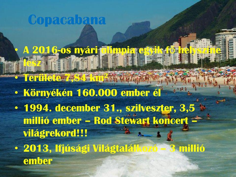 Copacabana • A 2016-os nyári olimpia egyik f ő helyszíne lesz • Területe 7,84 km 2 • Környékén 160.000 ember él • 1994.