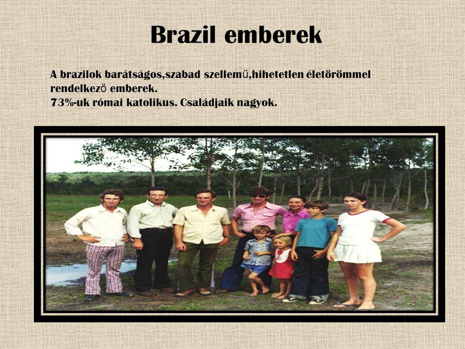 Brazil emberek A brazilok barátságos,szabad szellem ű,hihetetlen életörömmel rendelkez ő emberek.